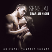 Sensual Arabian Night - Oriental Tantric Sounds to Raise Sexual Energy, Tantric Sexuality, Sacred Sensuality