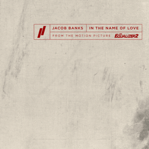 """Jacob Banks - In the Name of Love (From the """"Equalizer 2"""" Original Motion Picture Soundtrack)"""