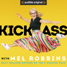 """Kick Ass with Mel Robbins: Life-Changing Advice from the Author of """"The 5 Second Rule"""" (Unabridged) - Mel Robbins MP3 Download"""