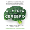 David Perlmutter & Ariadna Molinari Tato - translator - Alimenta tu cerebro [Brain Maker]: El poder de la flora intestinal para curar y proteger tu cerebro... de por vida [The Power of Gut Microbes to Heal and Protect Your Brain... for Life] (Unabridged) portada