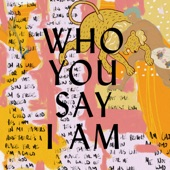 Album art for Who You Say I Am