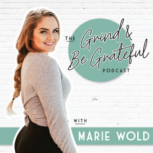 The Grind & Be Grateful Podcast with Marie Wold