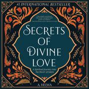 Secrets of Divine Love: A Spiritual Journey into the Heart of Islam (Unabridged)