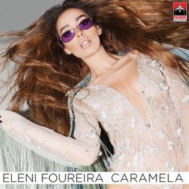 Eleni Foureira – Caramela (Greek Version) – Single [iTunes Plus M4A] | iplusall.4fullz.com