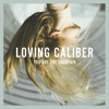 Loving Caliber - You are the solution