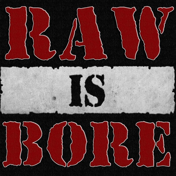 RAW IS BORE