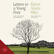 Letters to a Young Poet: A New Translation and Commentary (Unabridged)