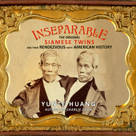 Inseparable: The Original Siamese Twins and Their Rendezvous with American History (Unabridged) audiobook