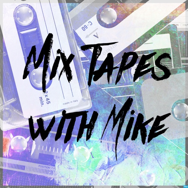 MIXTAPES WITH MIKE