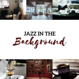 Jazz in the Background - Soft Relaxing Collection for Cafe, Restaurant,  Museum, Waiting Room & Hotel Lobby by Instrumental Jazz Music Ambient &