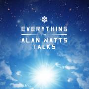 Everything: The Alan Watts Talks - Alan Watts - Alan Watts