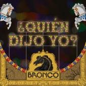 Bronco - ¿Quién Dijo Yo?