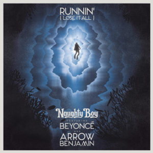 Naughty Boy - Runnin' (Lose It All) [feat. Beyoncé & Arrow Benjamin]