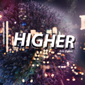 Higher-Eric Dylan