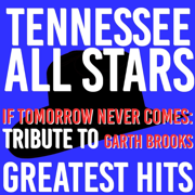 If Tomorrow Never Comes: Tribute to Garth Brooks Greatest Hits - Tennessee All Stars - Tennessee All Stars