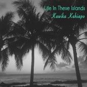 Kawika Kahiapo - Life in These Islands