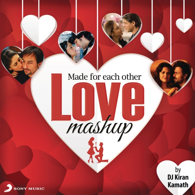 Made For Each Other: Love Mashup (By DJ Kiran Kamath