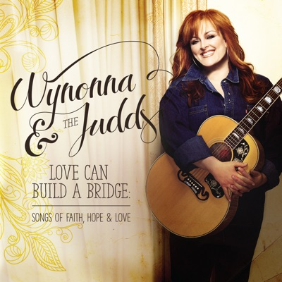 Love Can Build a Bridge: Songs of Faith, Hope & Love - The Judds
