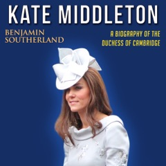 Kate Middleton: A Biography of the Duchess of Cambridge (Unabridged)