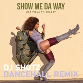Show Me da Way (feat. Lisa Viola & Shaggy) [Dancehall Remix] - Single