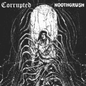 Noothgrush / Corrupted