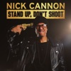 Stand Up, Don't Shoot, Nick Cannon