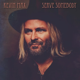 Serve Somebody – Kevin Max