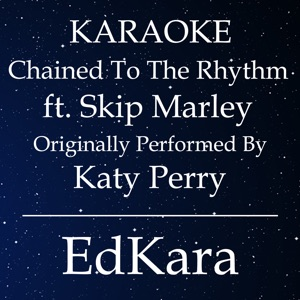 EdKara - Chained to the Rhythm (Originally Performed by Katy Perry feat. Skip Marley) [Karaoke No Guide Melody Version]