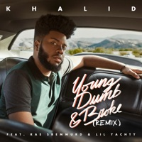 Young Dumb & Broke (Remix) [feat. Rae Sremmurd & Lil Yachty] - Single - Khalid