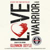 Glennon Doyle - Love Warrior (Oprah's Book Club: A Memoir) (Unabridged)  artwork