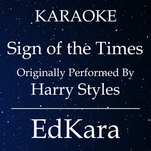 EdKara - Sign of the Times (Originally Performed by Harry Styles) [Karaoke No Guide Melody Version]
