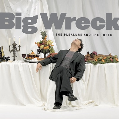 The Pleasure and the Greed - Big Wreck