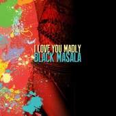 Black Masala - I Love You Madly