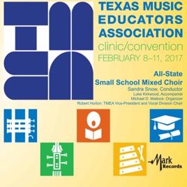 2017 Texas Music Educators Association (TMEA): All-State Small School  Mixed Choir [Live] by Texas All-State Small School Mixed Choir, Sandra Snow  &