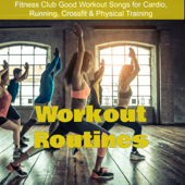 Workout Routines – Fitness Club Good Workout Songs for Cardio, Running, Crossfit & Physical Training