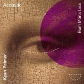Kyan Palmer - Burn Mona Lisa (Acoustic)