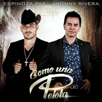 Como una Pelota (feat. Jhonny Rivera) - Single - Espinoza Paz