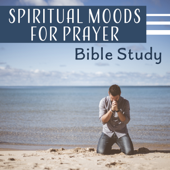 Spiritual Moods for Prayer – Bible Study, Contemplations, Inspiring Background Music to Reflections, Personal Devotions, Quiet Meditation Time
