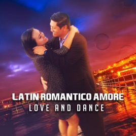‎Latino Romántico Amore: Love and Dance – Holiday 2017 Hits, Relaxing  Spanish Dinner, House Party Time, Fitness & Workout Tones by Latino Dance