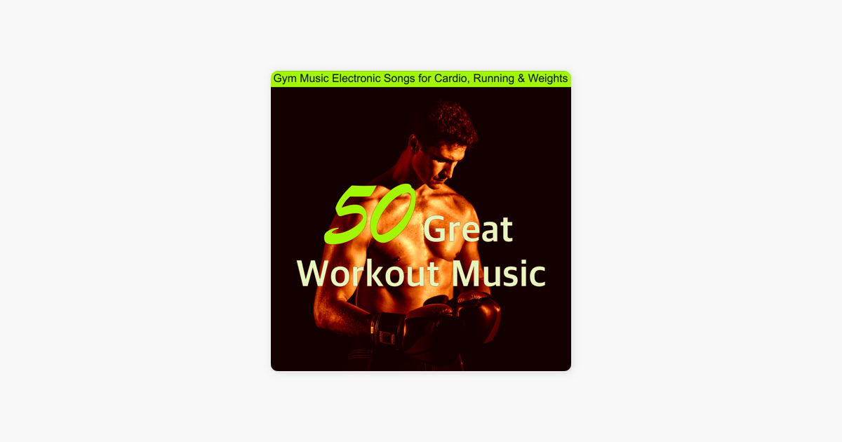 ‎50 Great Workout Music – Gym Music Electronic Songs for Cardio, Running &  Weights by Body Workout Music Specialists