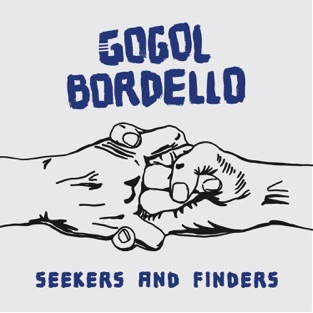 Seekers and Finders – Gogol Bordello