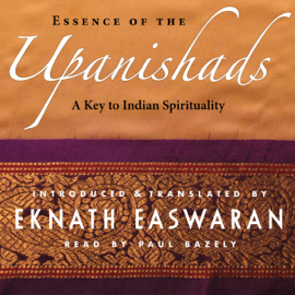 Essence of the Upanishads: A Key to Indian Spirituality (Unabridged) audiobook
