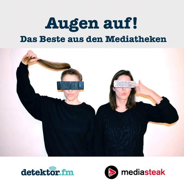 Mediasteak Das Beste Aus Den Mediatheken Detektorfm