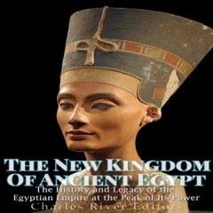 The New Kingdom of Ancient Egypt: The History and Legacy of the Egyptian Empire at the Peak of Its Power (Unabridged)