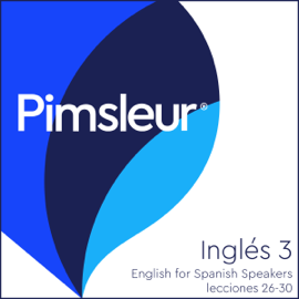 ESL Spanish Phase 3, Unit 26-30: Learn to Speak and Understand English as a Second Language with Pimsleur Language Programs audiobook