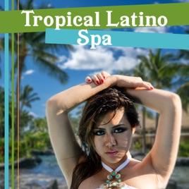 ‎Tropical Latino Spa Music: Serenity Island, Hot Summer Massage, Spanish  Atmosphere, Night Chillout Latin Music by Corp Latino Bar del Mar