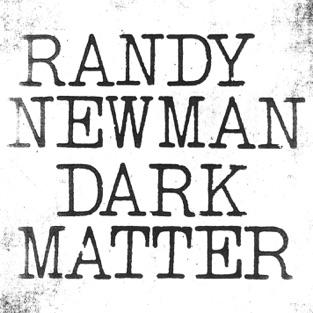 Dark Matter – Randy Newman