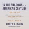 Alfred W. McCoy - In the Shadows of the American Century: The Rise and Decline of US Global Power (Unabridged) artwork