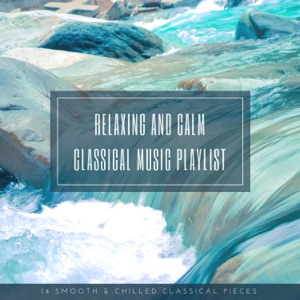 Relaxing and Calm Classical Music Playlist: 14 Smooth & Chilled Classical Pieces Mp3 Download
