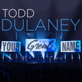 Todd Dulaney - Your Great Name (Live)